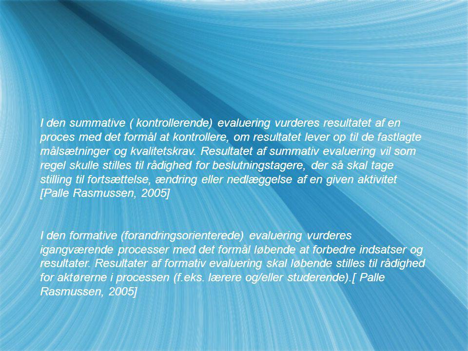 I den summative ( kontrollerende) evaluering vurderes resultatet af en proces med det formål at kontrollere, om resultatet lever op til de fastlagte målsætninger og kvalitetskrav. Resultatet af summativ evaluering vil som regel skulle stilles til rådighed for beslutningstagere, der så skal tage stilling til fortsættelse, ændring eller nedlæggelse af en given aktivitet [Palle Rasmussen, 2005]